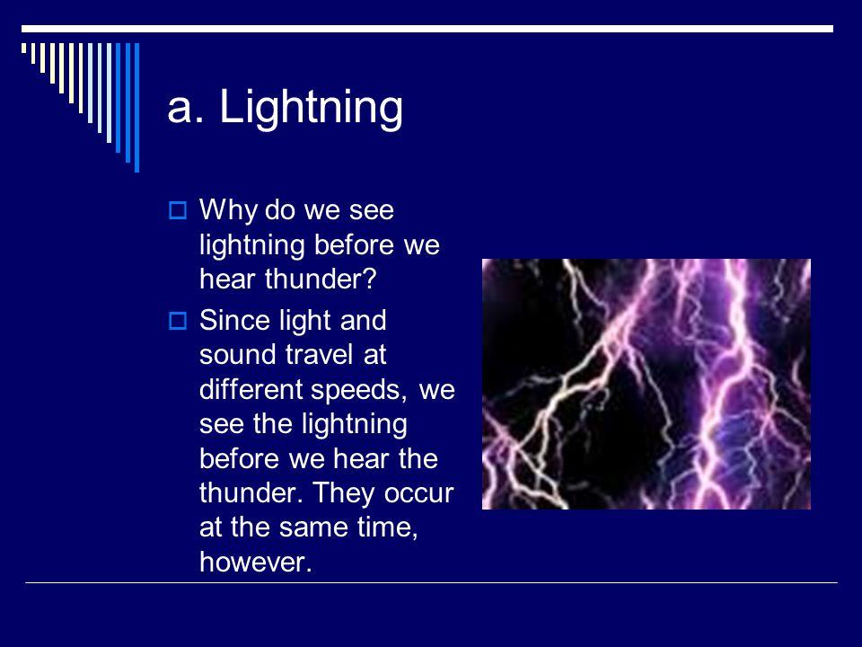 a. Lightning  Why do we see lightning before we hear thunder.
