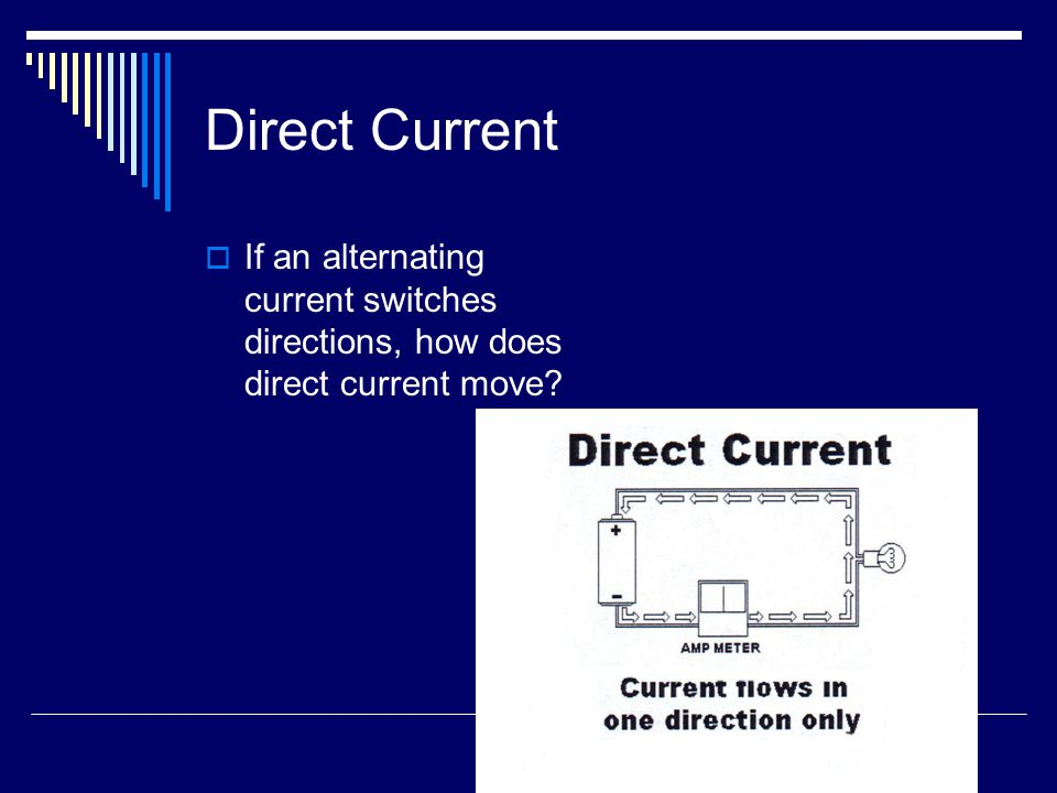 Direct Current  If an alternating current switches directions, how does direct current move