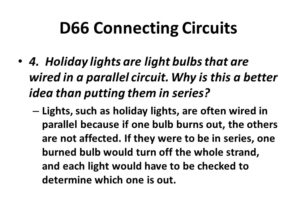 4. Holiday lights are light bulbs that are wired in a parallel circuit.