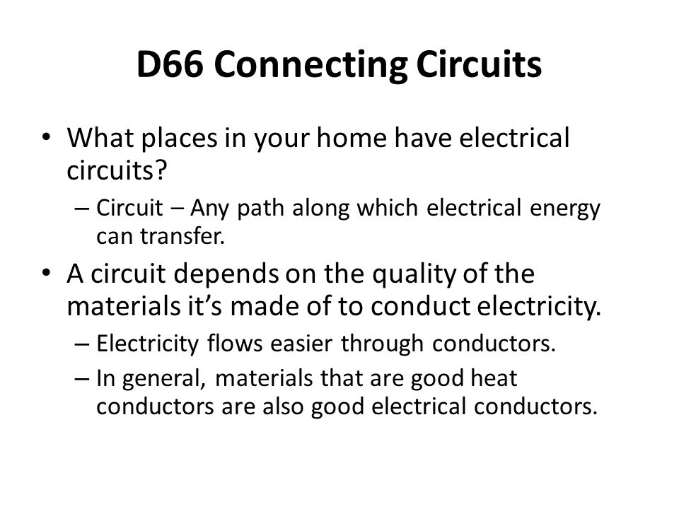 D66 Connecting Circuits What places in your home have electrical circuits.