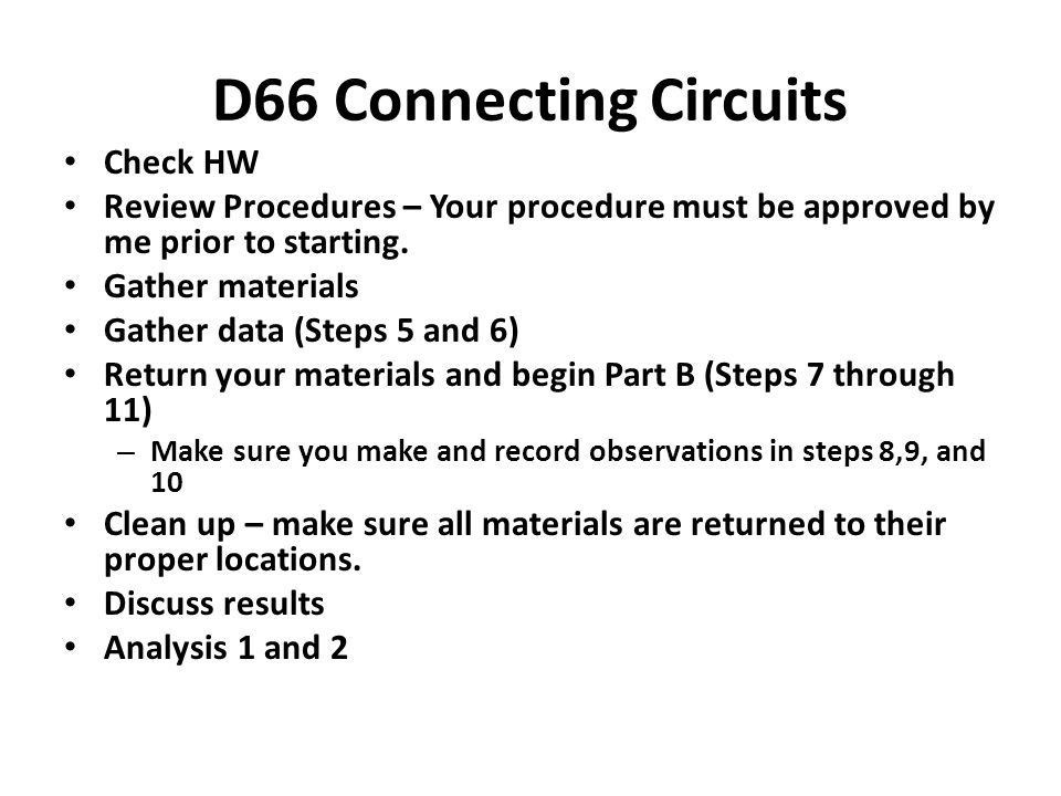 D66 Connecting Circuits Check HW Review Procedures – Your procedure must be approved by me prior to starting.