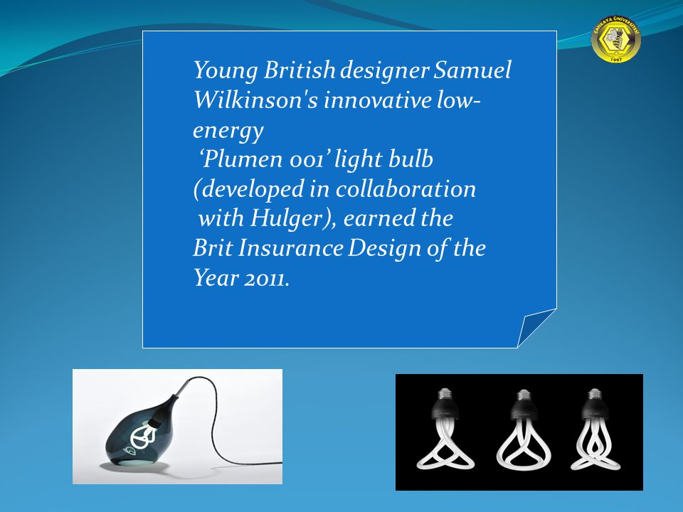 Young British designer Samuel Wilkinson s innovative low- energy 'Plumen 001' light bulb (developed in collaboration with Hulger), earned the Brit Insurance Design of the Year 2011.