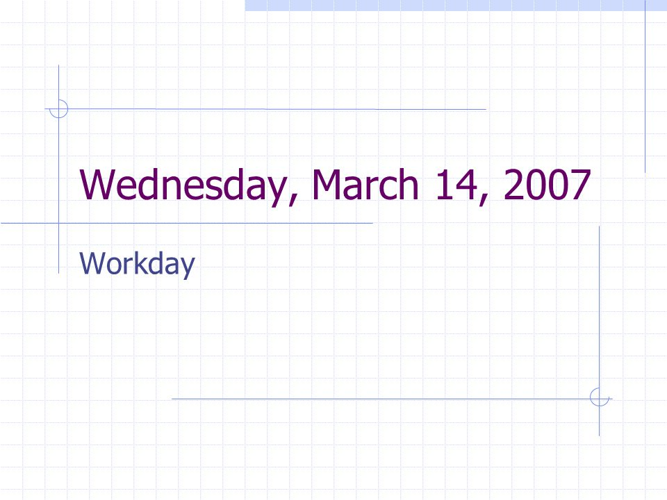 Wednesday, March 14, 2007 Workday
