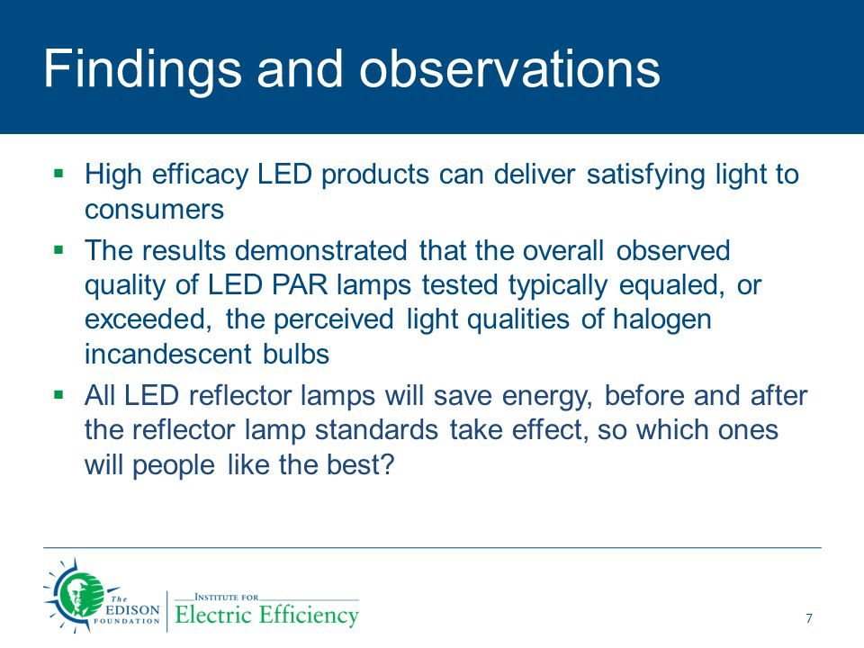 Consumer Perspective: Price points matter, incentives help  Average cost of top ten recommended LEDs is $40 compared to halogen incandescent bulb at $6.50 –Note: Average cost of all tested bulbs was $60  #1 Recommended bulb –Manufacturer: TCP –Lifetime cost savings: $200 –Payback period: 4 years –Lifetime kWh savings: 1,800 –Cost of bulb $54 8 Source: Ecova