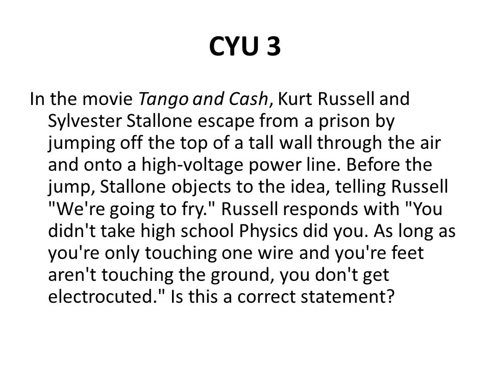 CYU 3 In the movie Tango and Cash, Kurt Russell and Sylvester Stallone escape from a prison by jumping off the top of a tall wall through the air and