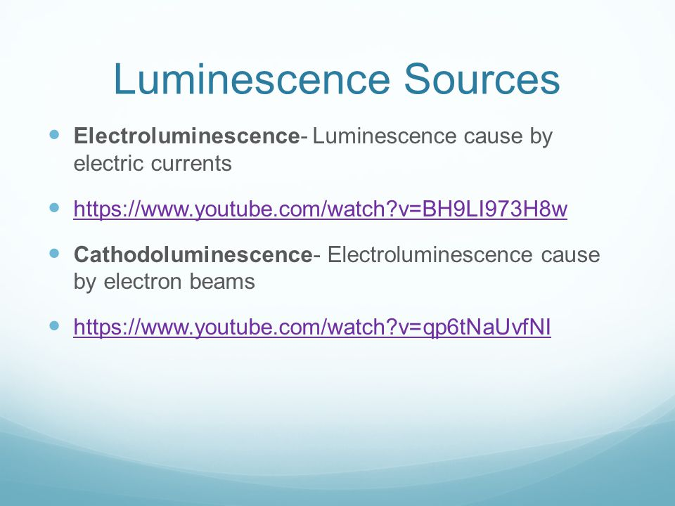 Luminescence Sources Fluorescence- Luminescence where energy is given off by the movement of electrons to non-excited state.