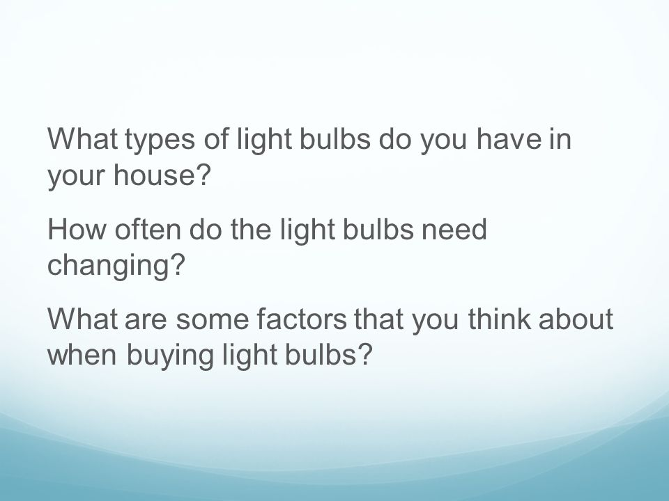 What types of light bulbs do you have in your house.