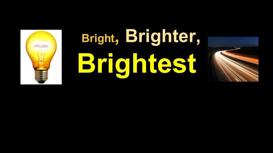 Bright, Brighter, Brightest