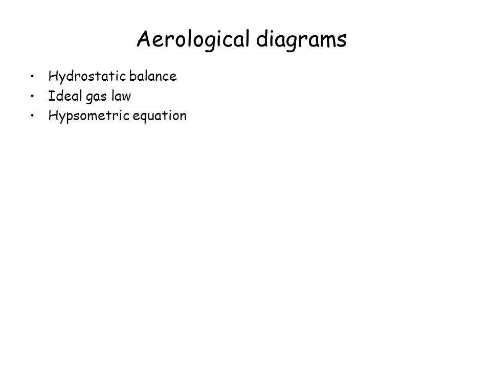 Aerological diagrams Hydrostatic balance Ideal gas law Hypsometric equation