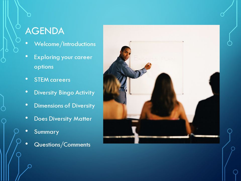 AGENDA Welcome/Introductions Exploring your career options STEM careers Diversity Bingo Activity Dimensions of Diversity Does Diversity Matter Summary Questions/Comments