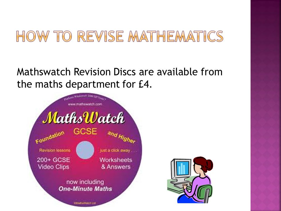 Mathswatch Revision Discs are available from the maths department for £4.