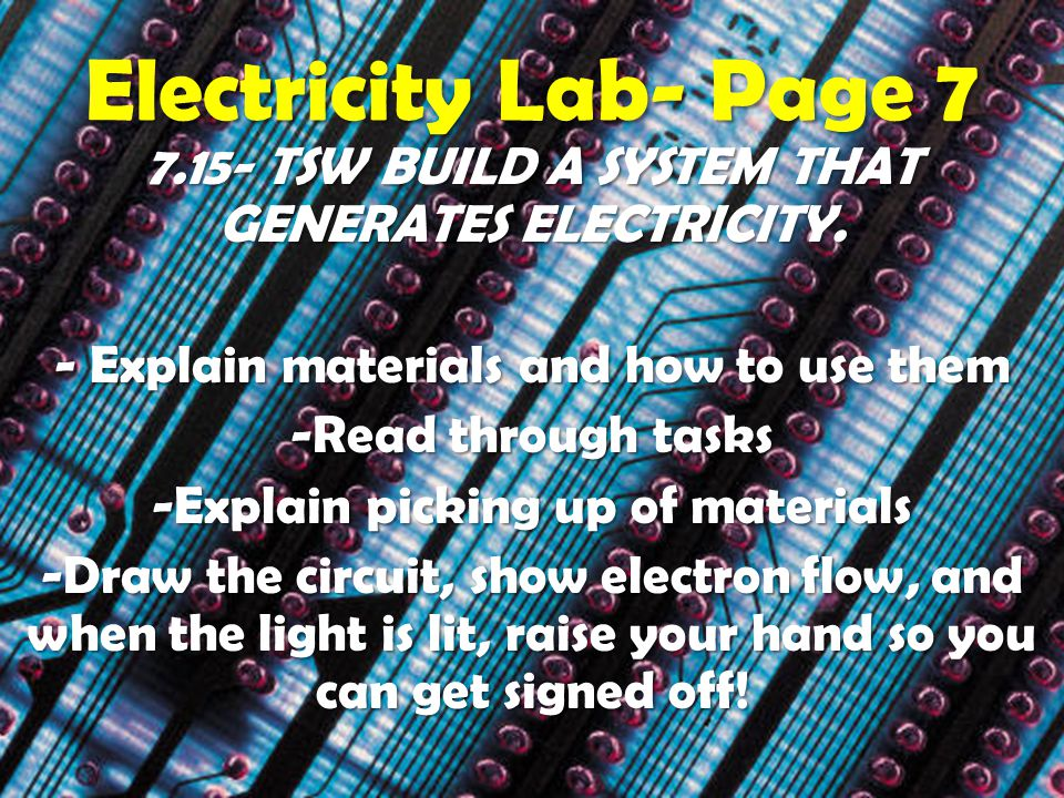 Electricity Lab- Page 7 7.15- TSW BUILD A SYSTEM THAT GENERATES ELECTRICITY.
