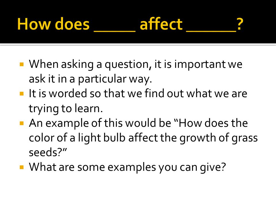  When asking a question, it is important we ask it in a particular way.