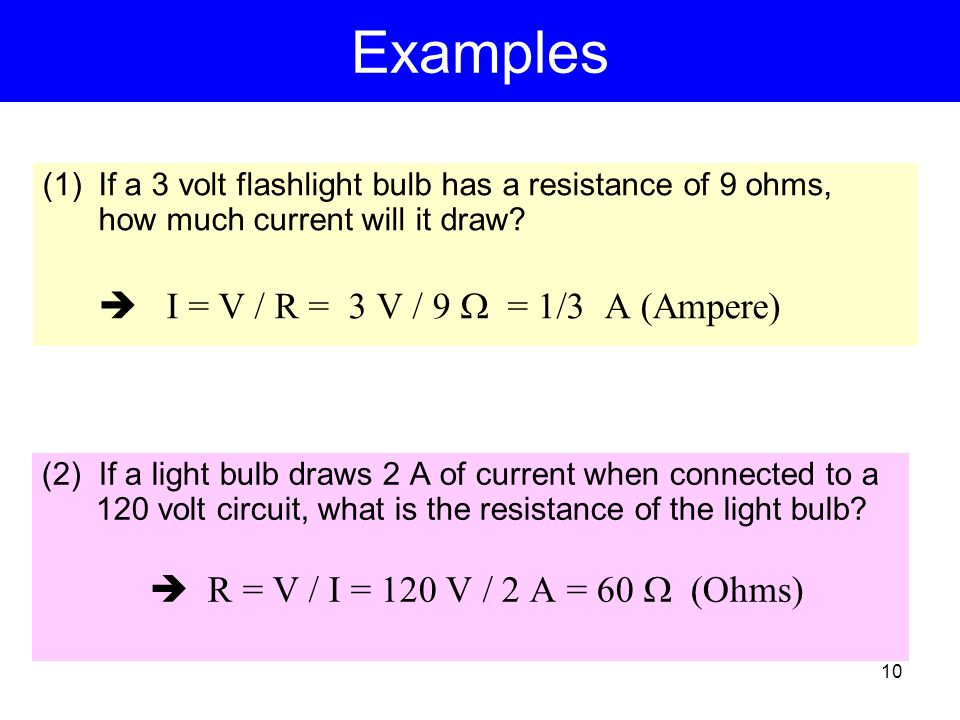 Current, Voltage and Resistance: OHM'S LAW Ohm's law is a relation between current (I), voltage (V) and resistance (R) I = Voltage / Resistance = V / R –V in volts (V), R in ohms (  ), I in amps (A) – equivalent forms: V = I R, I = V / R, R = V / I R could represent, the resistance of a light bulb, hair dryer, coffee pot, vacuum cleaner, etc.