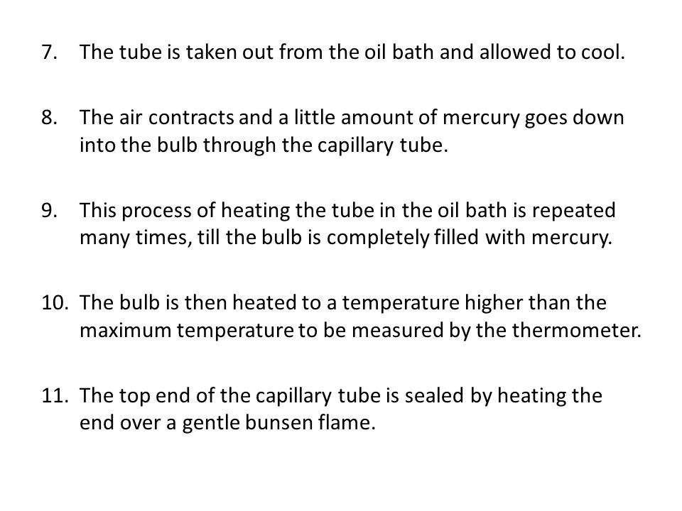 7.The tube is taken out from the oil bath and allowed to cool. 8.The air contracts and a little amount of mercury goes down into the bulb through the