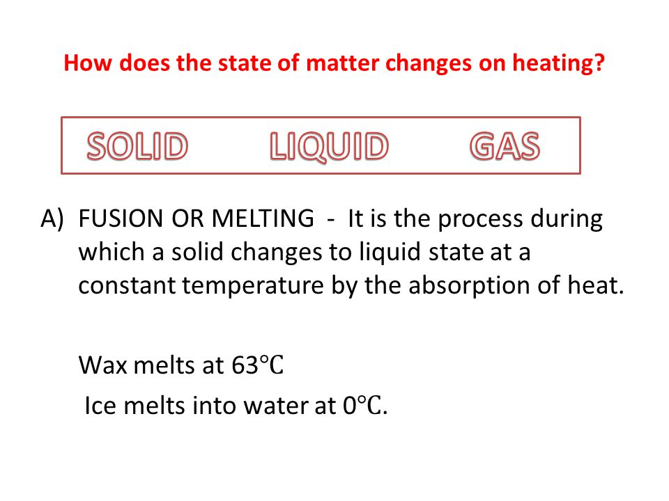 How does the state of matter changes on heating?
