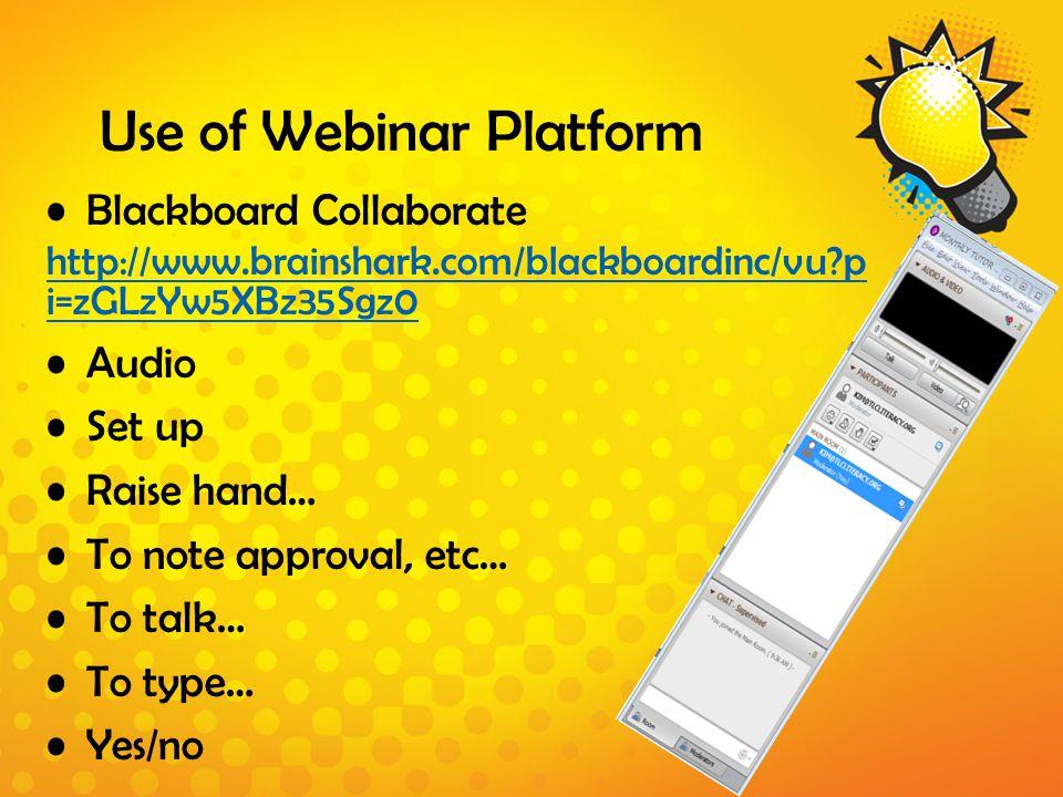 Use of Webinar Platform Blackboard Collaborate http://www.brainshark.com/blackboardinc/vu p i=zGLzYw5XBz35Sgz0 Audio Set up Raise hand… To note approval, etc… To talk… To type… Yes/no