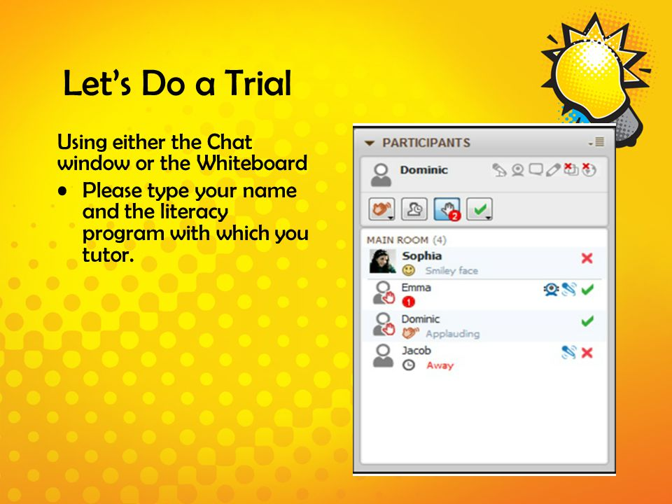 Let's Do a Trial Using either the Chat window or the Whiteboard Please type your name and the literacy program with which you tutor.