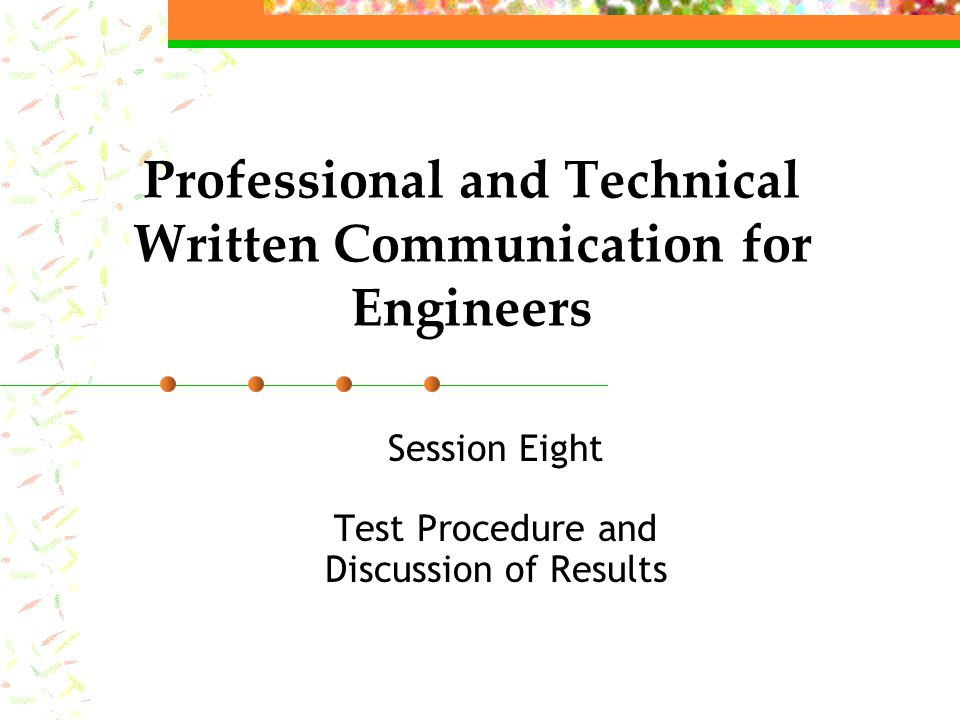 Professional and Technical Written Communication for Engineers Session Eight Test Procedure and Discussion of Results