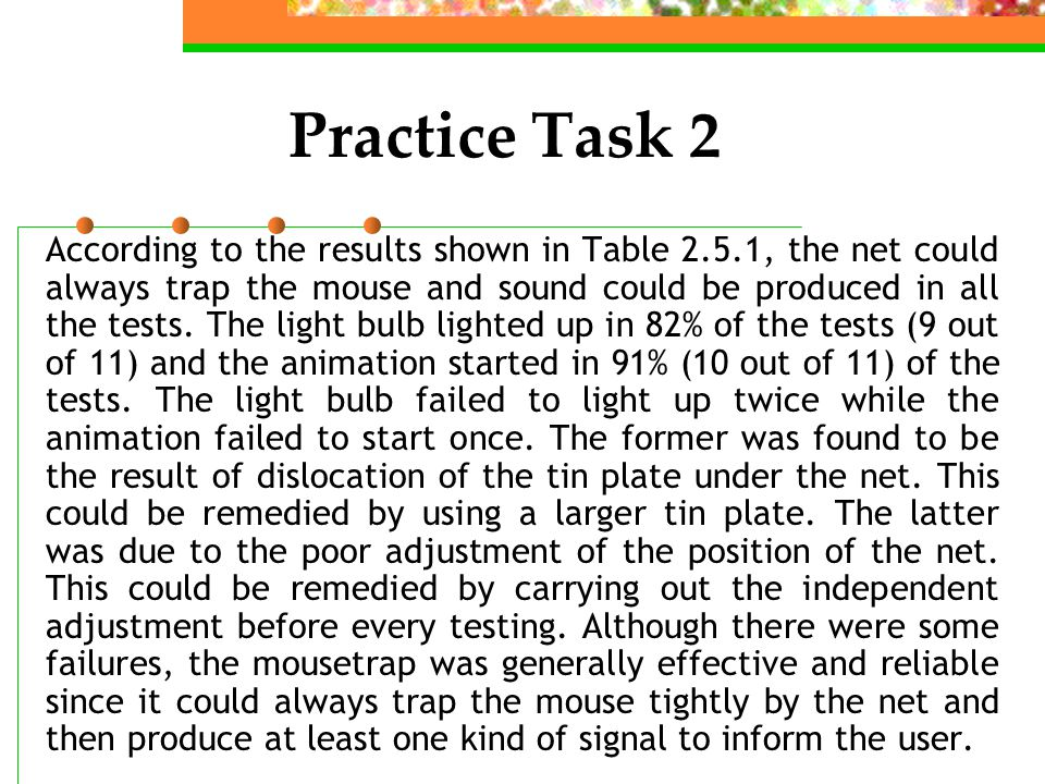 Practice Task 2 According to the results shown in Table 2.5.1, the net could always trap the mouse and sound could be produced in all the tests.