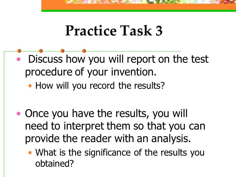 Practice Task 3 Discuss how you will report on the test procedure of your invention.
