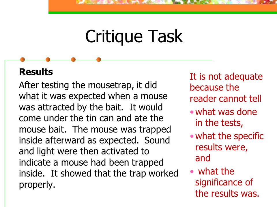 Critique Task Results After testing the mousetrap, it did what it was expected when a mouse was attracted by the bait.