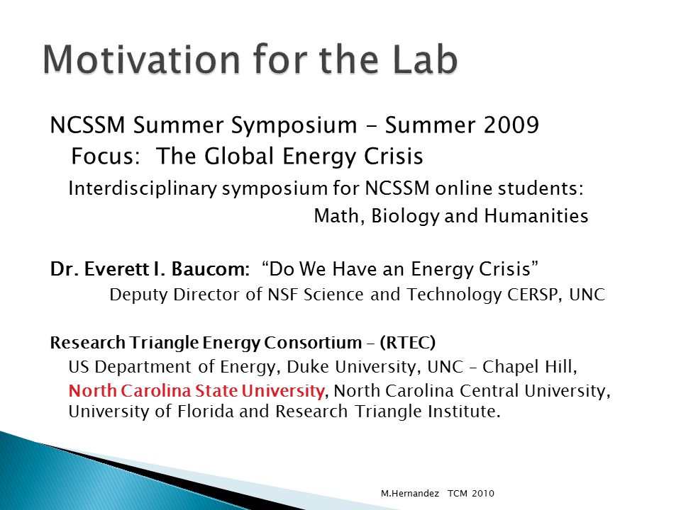 NCSSM Summer Symposium - Summer 2009 Focus: The Global Energy Crisis Interdisciplinary symposium for NCSSM online students: Math, Biology and Humanities Dr.