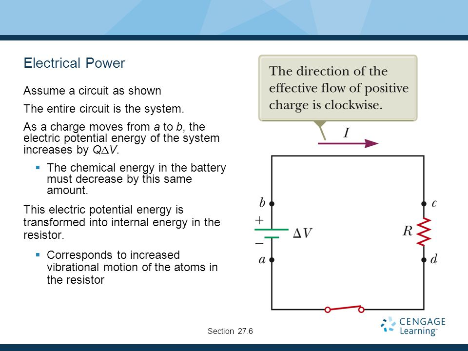 Electrical Power Assume a circuit as shown The entire circuit is the system. As a charge moves from a to b, the electric potential energy of the syste