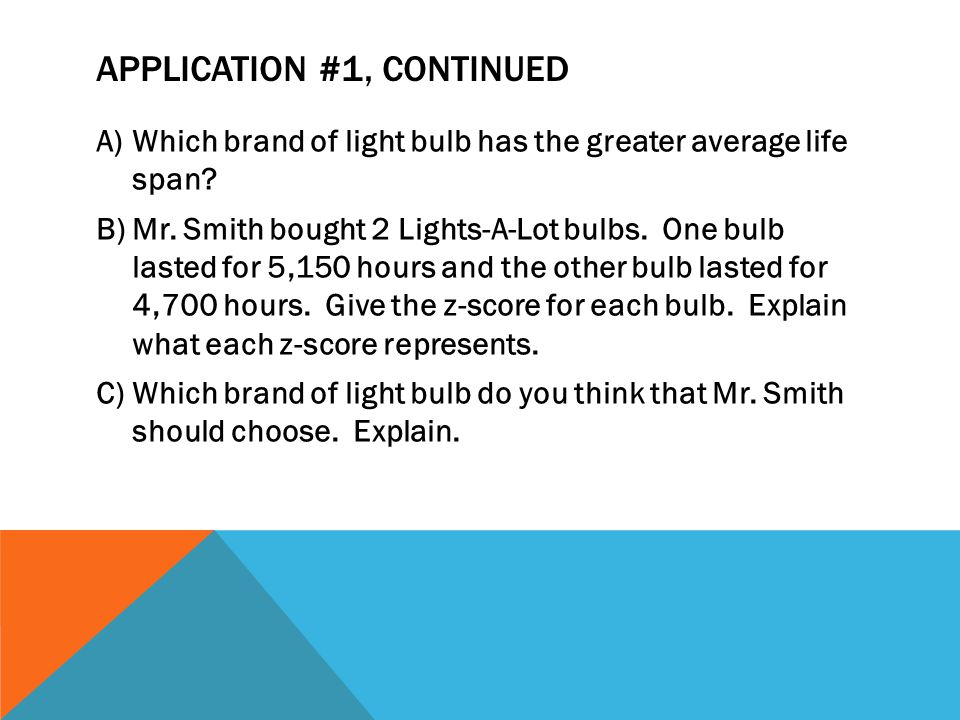 APPLICATION #1, CONTINUED A)Which brand of light bulb has the greater average life span.