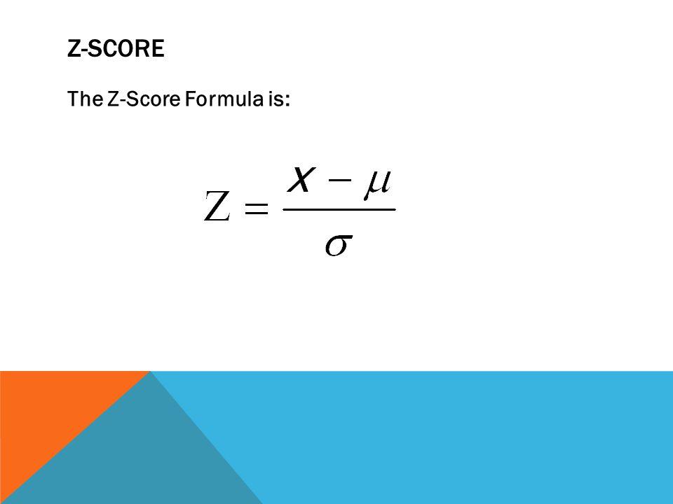 Z-SCORE The Z-Score Formula is:
