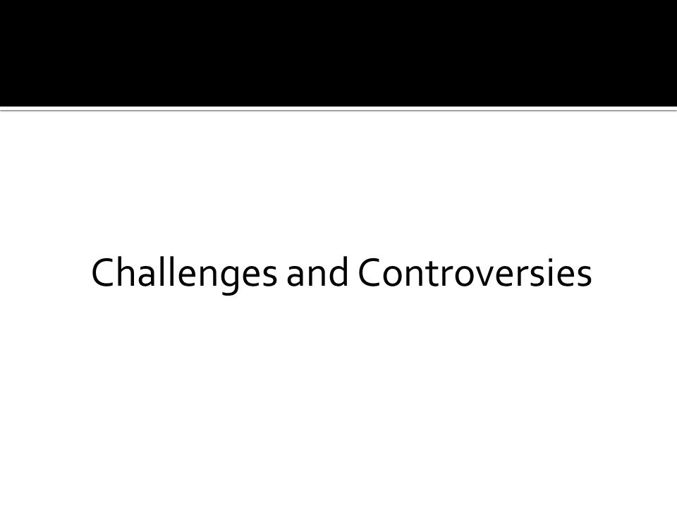 Challenges and Controversies