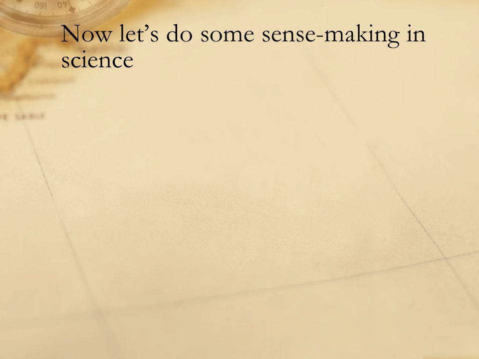 Now let's do some sense-making in science