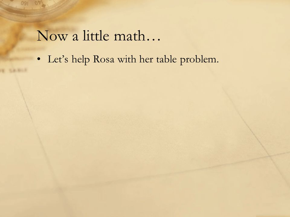 Now a little math… Let's help Rosa with her table problem.