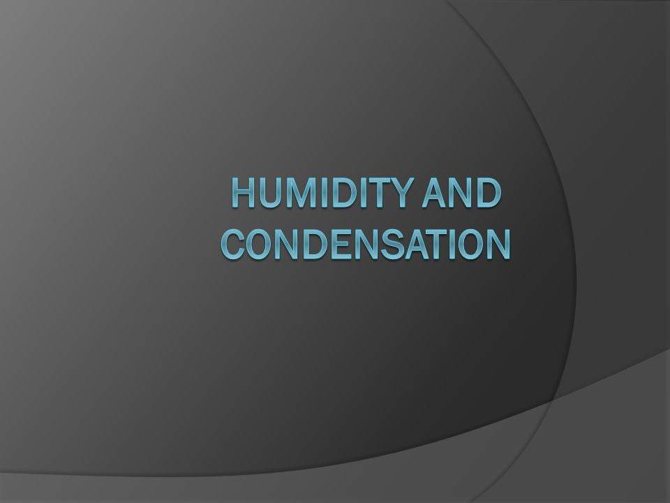 Guided Notes  The change from water vapor to liquid water is called condensation.