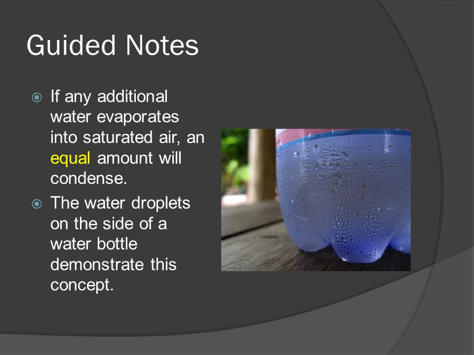 Guided Notes  If any additional water evaporates into saturated air, an equal amount will condense.