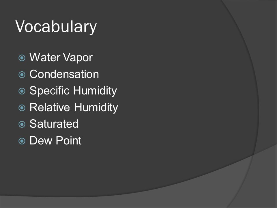 Water Vapor  An invisible gas formed when water reaches 100 degrees Celsius