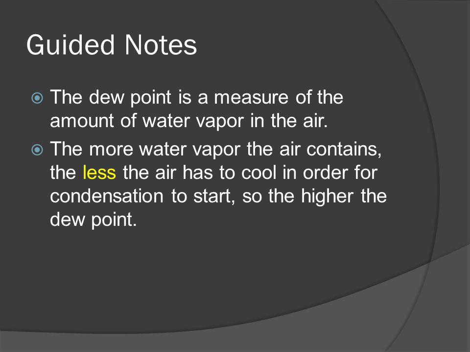 Guided Notes  The dew point is a measure of the amount of water vapor in the air.