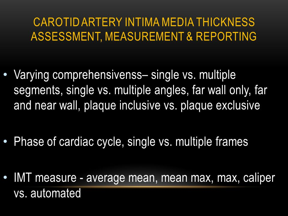 CAROTID ARTERY INTIMA MEDIA THICKNESS ASSESSMENT, MEASUREMENT & REPORTING Varying comprehensivenss– single vs.