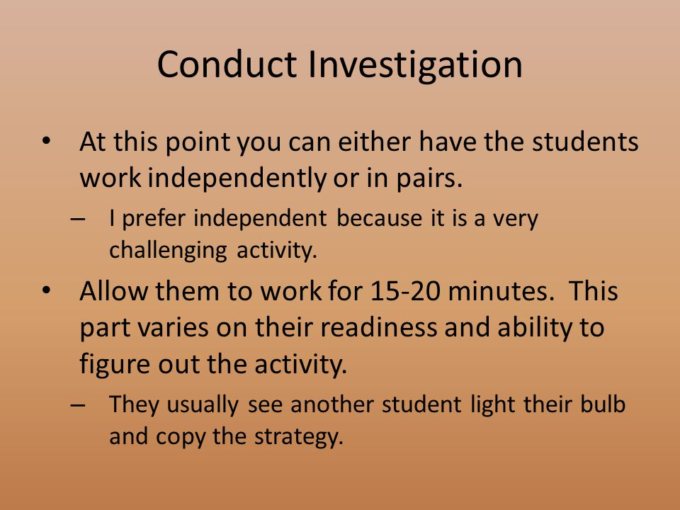 Conduct Investigation At this point you can either have the students work independently or in pairs.