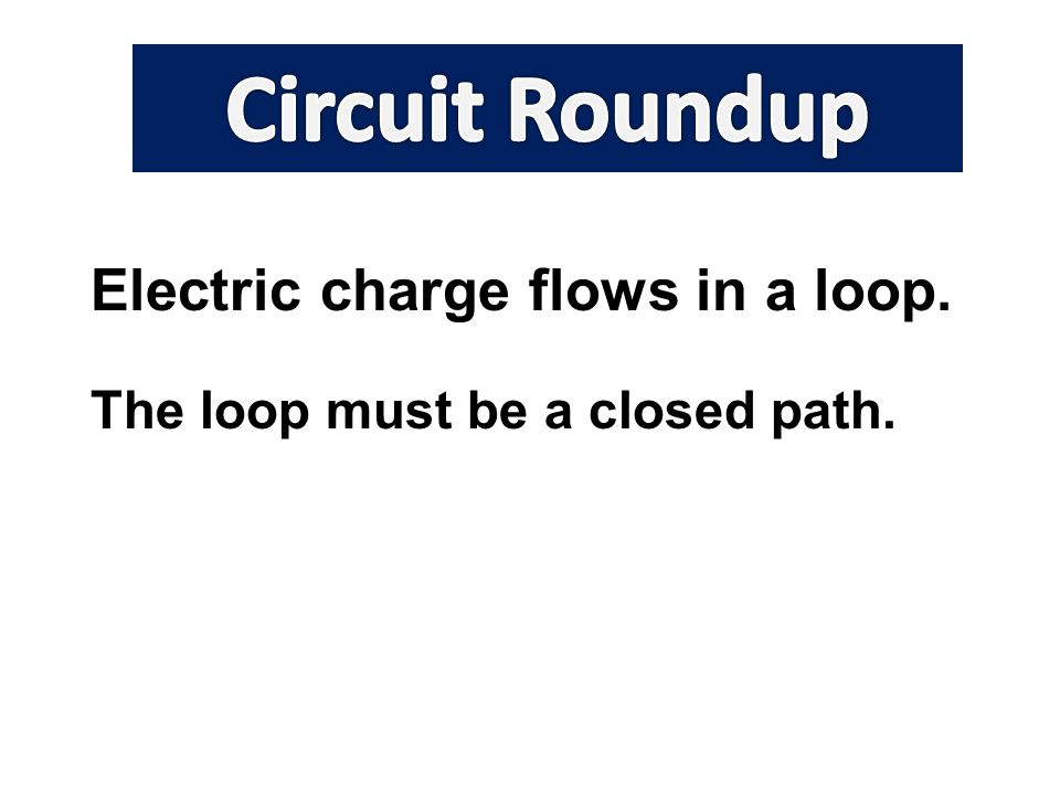 Electric charge flows in a loop. The loop must be a closed path.