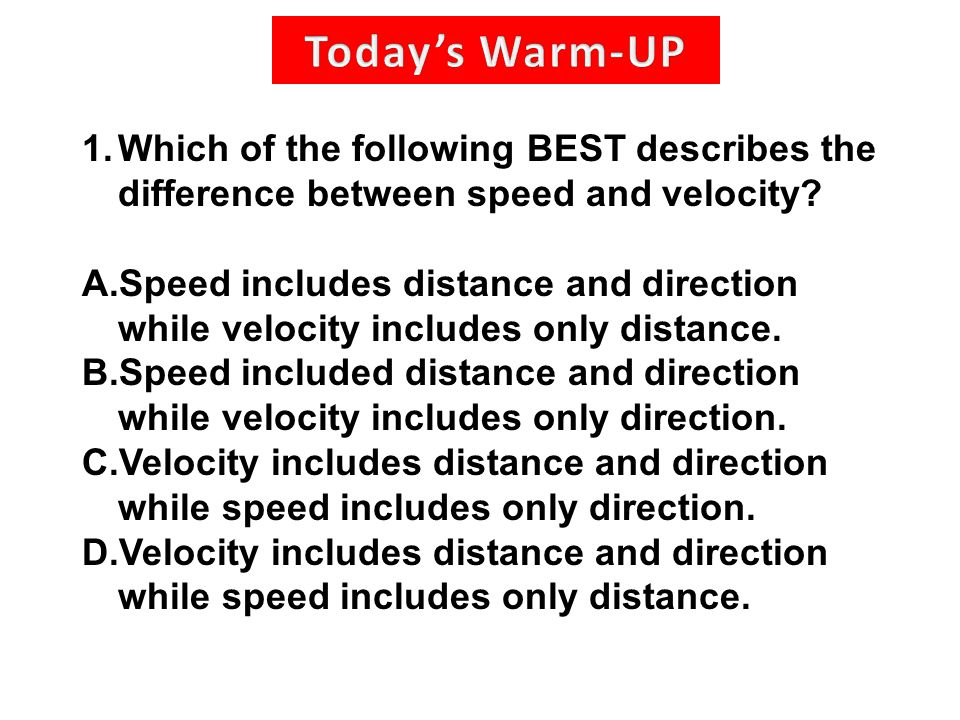 1.Which of the following BEST describes the difference between speed and velocity.