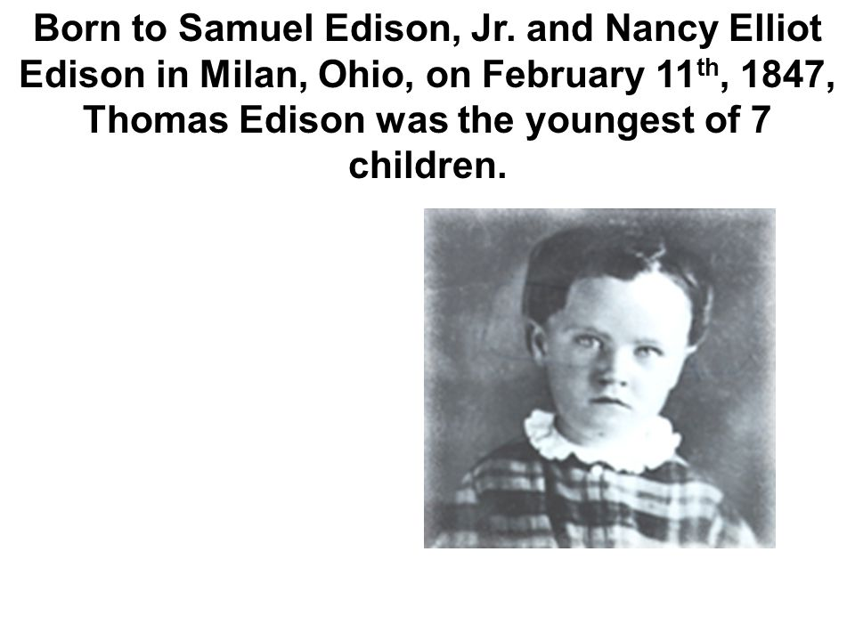 Tom (one of Edison's nicknames) was named Thomas after Samuel's brother and Alva after a certain Captain Alva Bradley, a good friend of Thomas' father.
