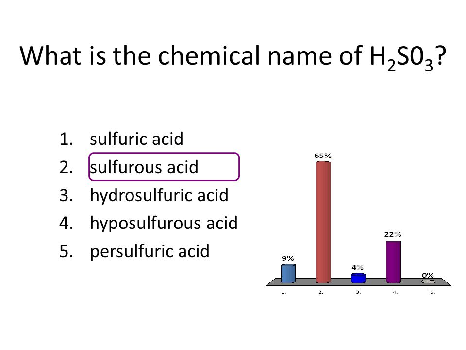 What is the chemical name of H 2 S0 3 ? 1. sulfuric acid 2. sulfurous acid 3. hydrosulfuric acid 4. hyposulfurous acid 5. persulfuric acid