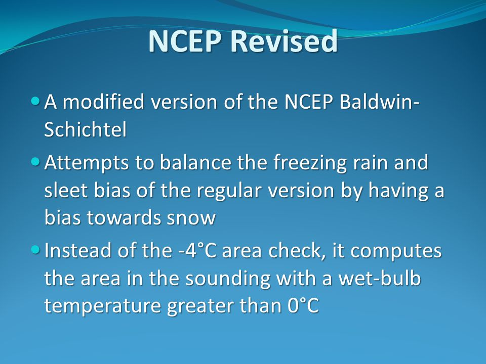 NCEP Revised A modified version of the NCEP Baldwin- Schichtel A modified version of the NCEP Baldwin- Schichtel Attempts to balance the freezing rain