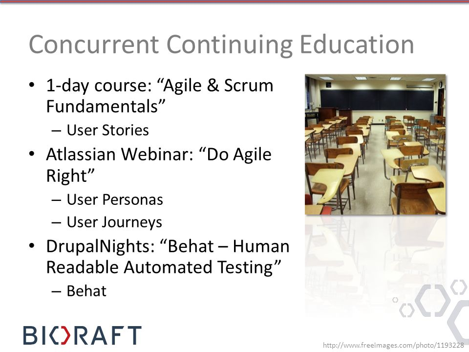 Concurrent Continuing Education 1-day course: Agile & Scrum Fundamentals – User Stories Atlassian Webinar: Do Agile Right – User Personas – User Journeys DrupalNights: Behat – Human Readable Automated Testing – Behat http://www.freeimages.com/photo/1193228