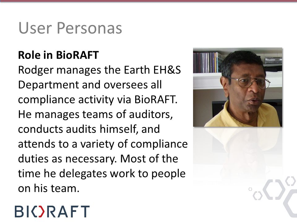 Role in BioRAFT Rodger manages the Earth EH&S Department and oversees all compliance activity via BioRAFT.
