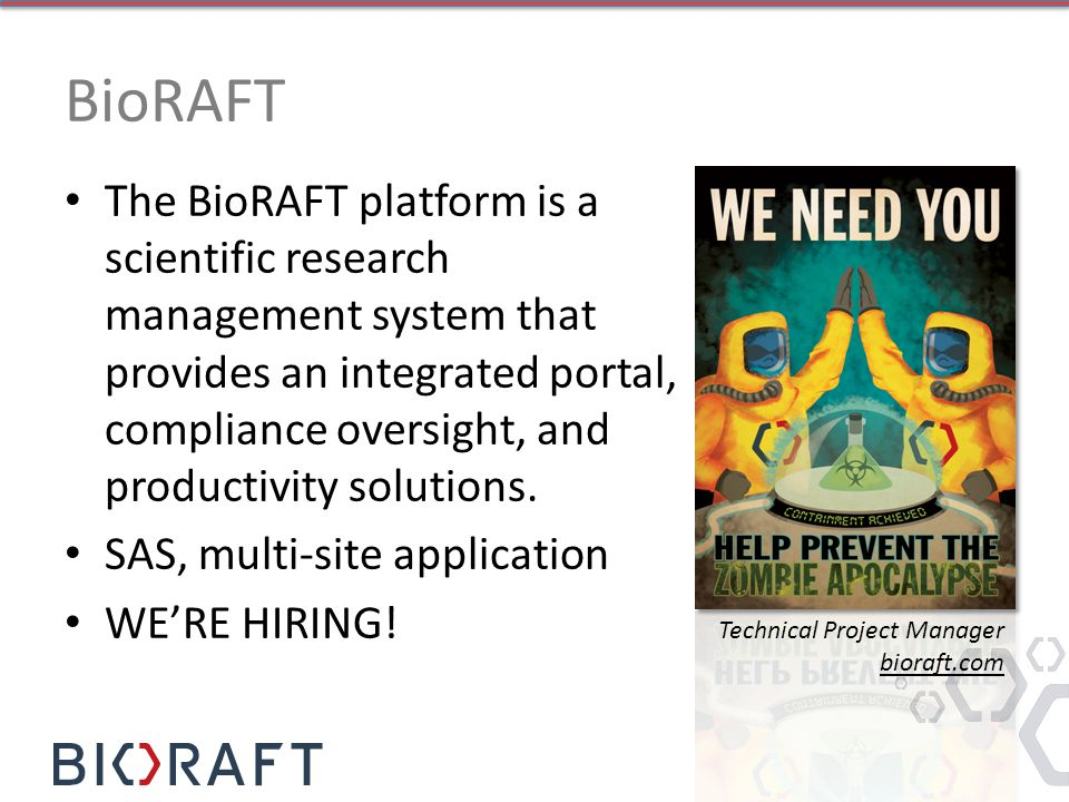 BioRAFT The BioRAFT platform is a scientific research management system that provides an integrated portal, compliance oversight, and productivity solutions.