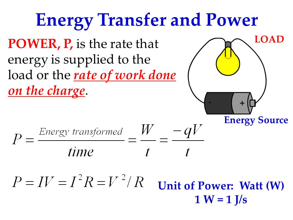 Energy Transfer and Power POWER, P, is the rate that energy is supplied to the load or the rate of work done on the charge.