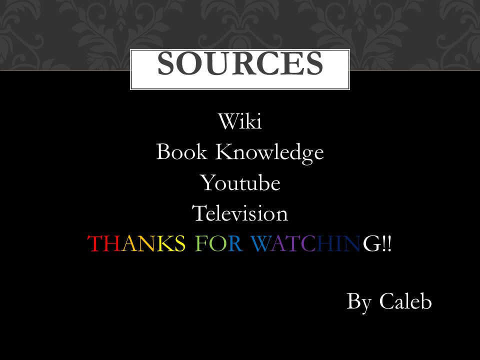 Wiki Book Knowledge Youtube Television THANKS FOR WATCHING!! By Caleb SOURCES