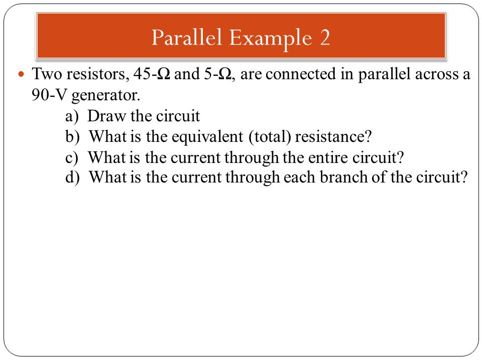 Two resistors, 45-Ω and 5-Ω, are connected in parallel across a 90-V generator.